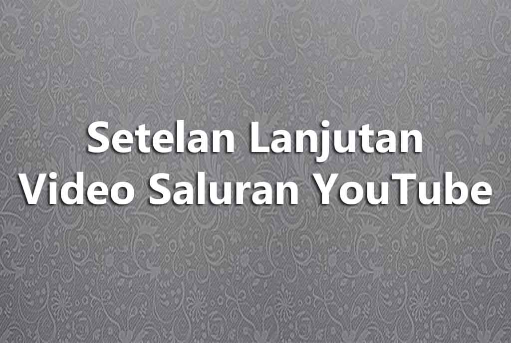 Setelan Lanjutan Video Saluran YouTube