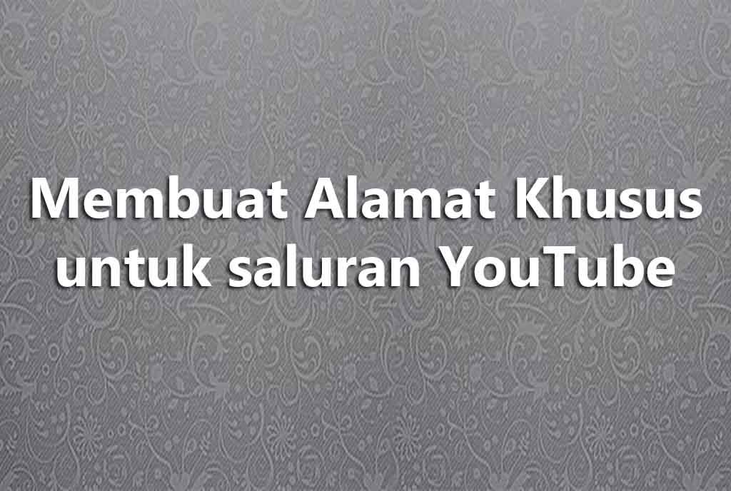 Membuat Alamat Khusus untuk saluran YouTube