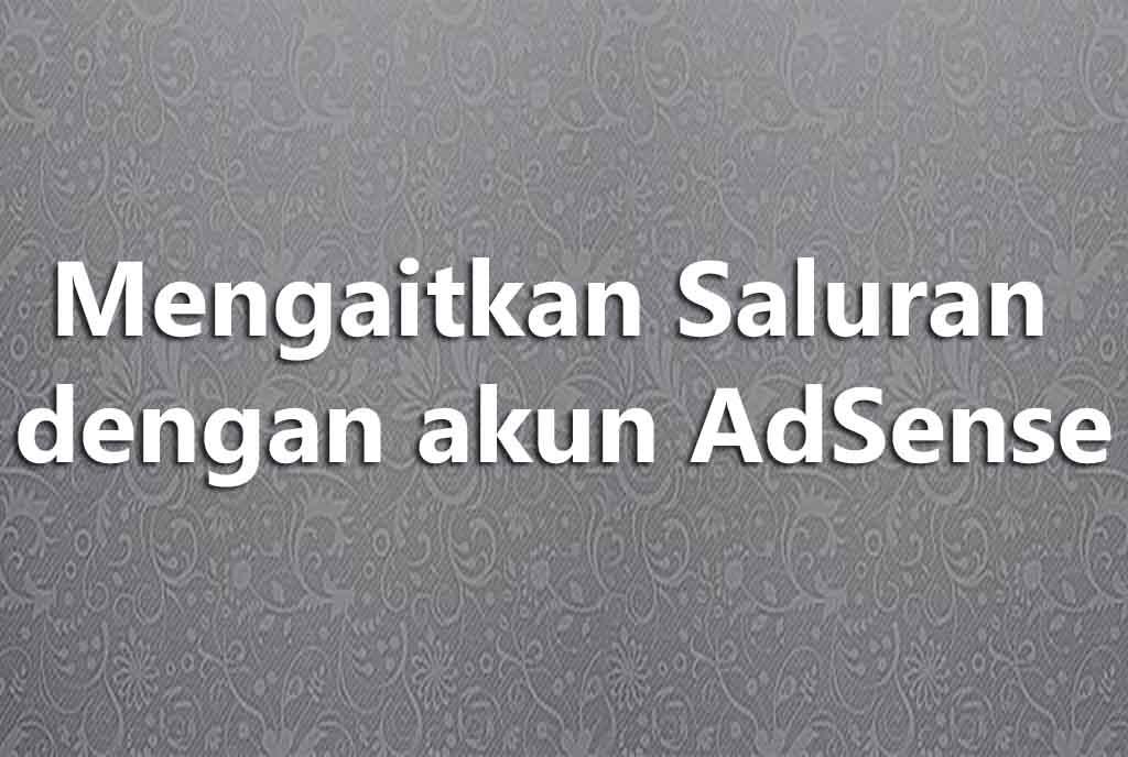 Mengaitkan Saluran dengan akun AdSense