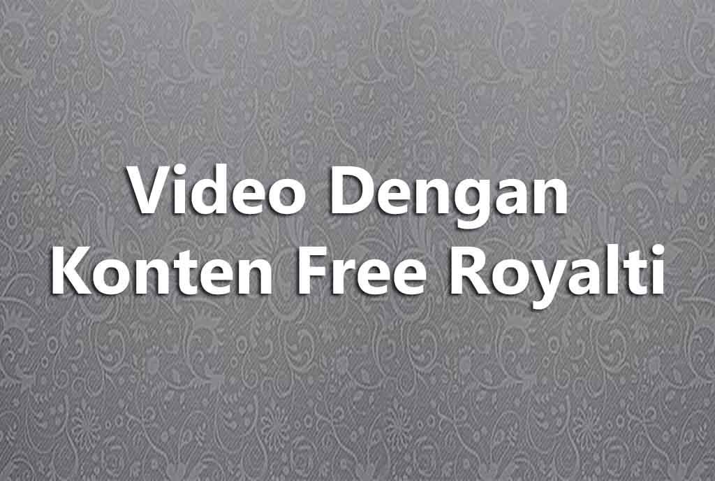 Video dengan konten Free Royalti