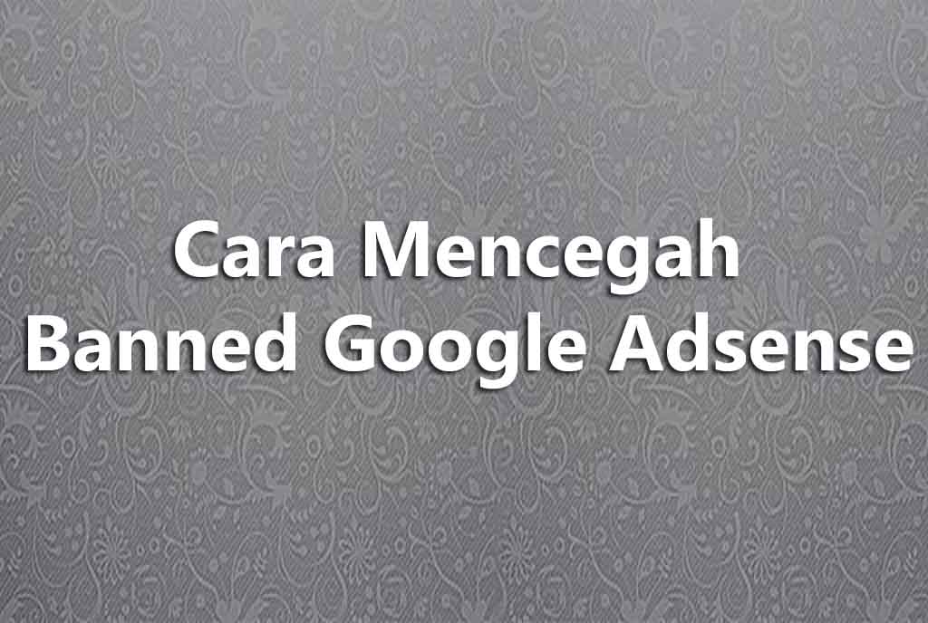 Cara Mencegah Banned Google Adsense