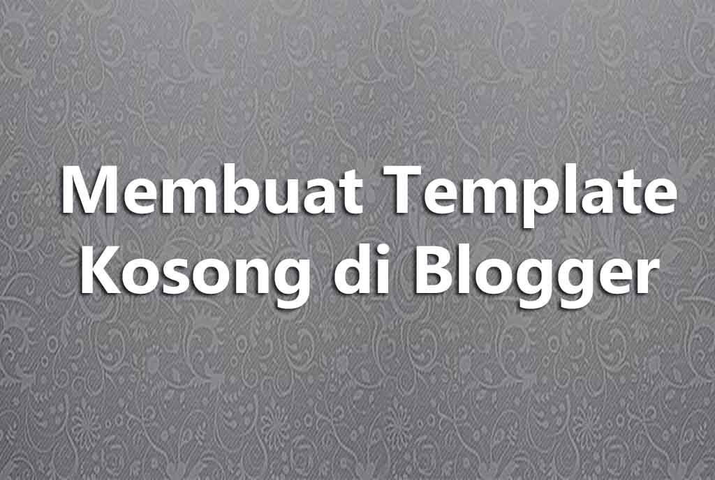 Membuat Template Kosong di Blogger